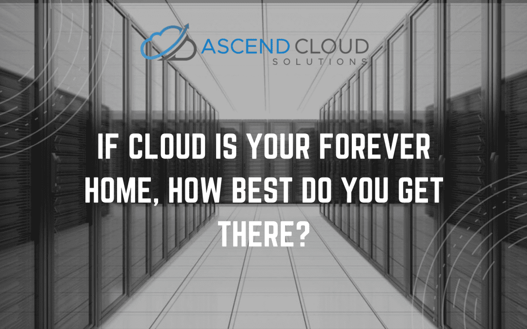 If Cloud Is Your Forever Home, how best do you get there?